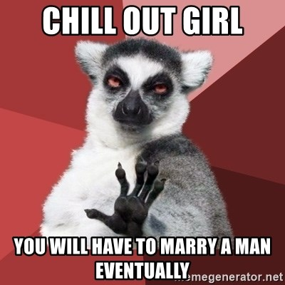Chill Out Lemur - chill out girl you will have to marry a man eventually