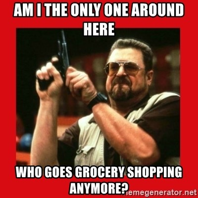 Angry Walter With Gun - am i the only one around here who goes grocery shopping anymore?