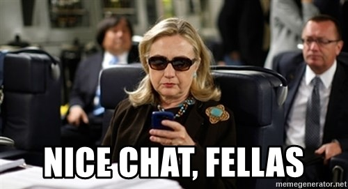 Hillary Clinton Texting -  Nice chat, fellas