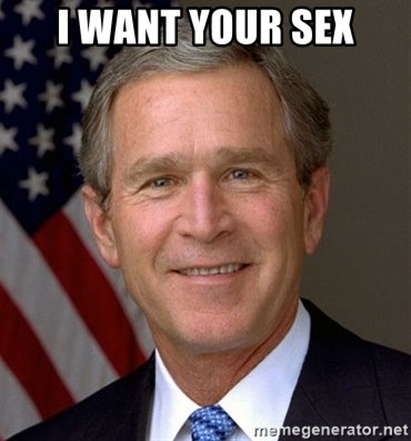 George Bush - i want your sex