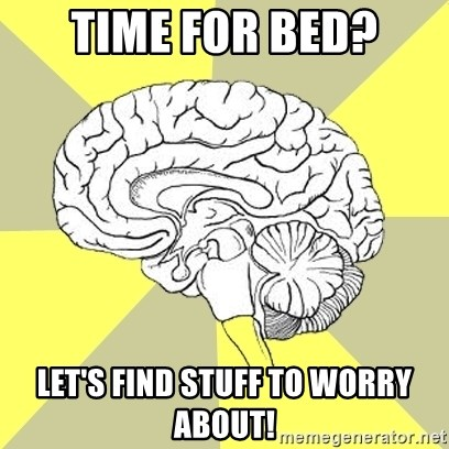 Traitor Brain - Time for bed? Let's find stuff to worry about!