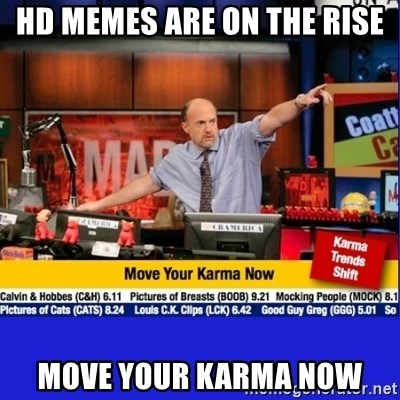 Move Your Karma - HD memes are on the rise move your karma now