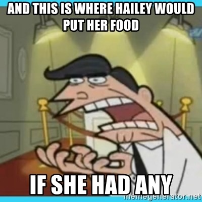 This is where I'd put my X... IF I HAD ONE - and this is where Hailey would put her food if she had any