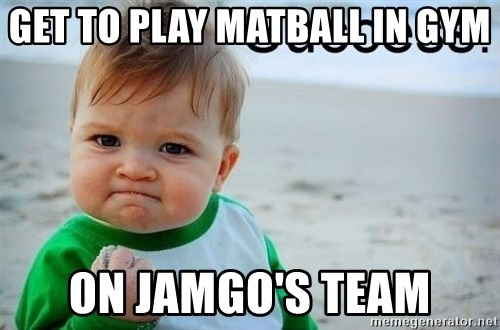 success baby - Get to play matball in gym on jamgo's team
