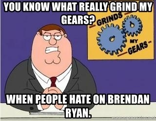 Grinds My Gears Peter Griffin - You know what really grind my gears? When people hate on brendan ryan.