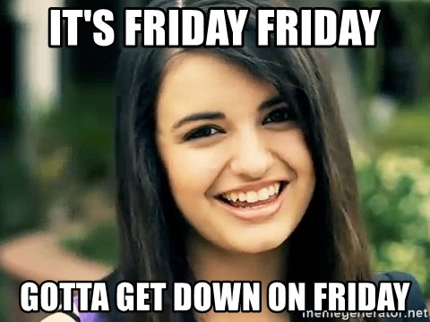Rebecca Black Fried Egg - it's friday friday gotta get down on friday