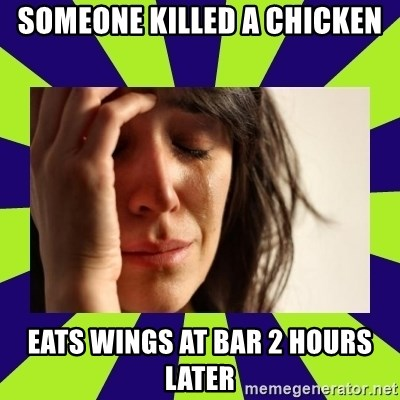 First World Problems - Someone killed a Chicken Eats wings at bar 2 hours later