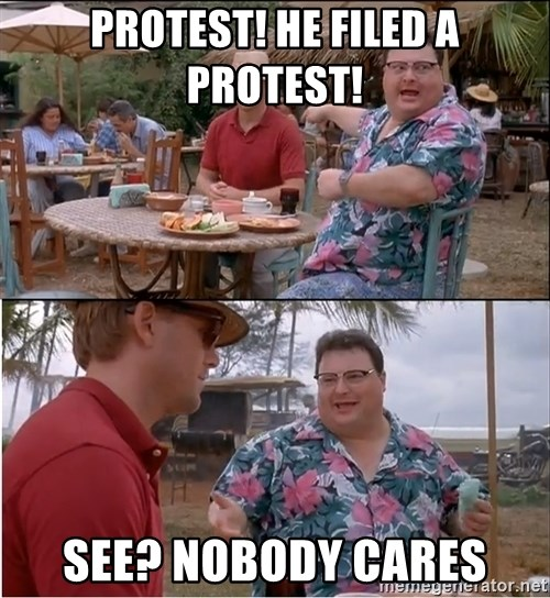 See? Nobody Cares - Protest! He filed a protest! See? Nobody cares