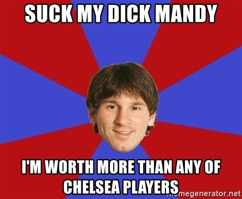 Messiya - suck my dick mandy i'm worth more than any of chelsea players