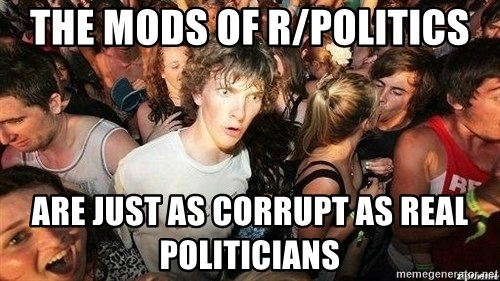 -Sudden Clarity Clarence - The mods of r/politics are just as corrupt as real politicians