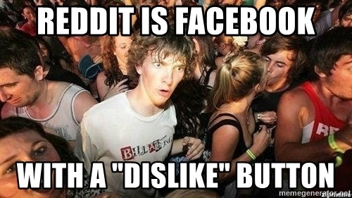 "-Sudden Clarity Clarence - Reddit is Facebook With a ""Dislike"" button"