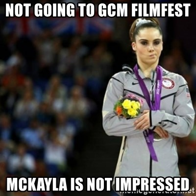 unimpressed McKayla Maroney 2 - Not Going to Gcm FilmFest Mckayla is not Impressed