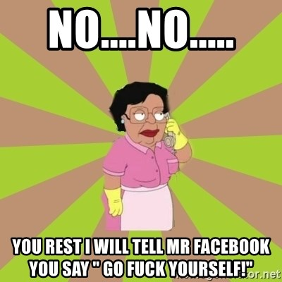 "Consuela Family Guy - NO....No..... You rest I will tell Mr facebook you say "" Go fuck yourself!"""