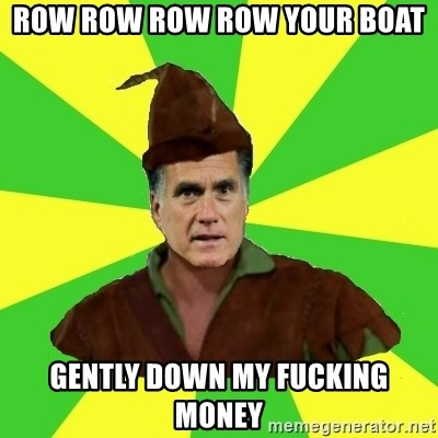 RomneyHood - row row row row your boat gently down my fucking money