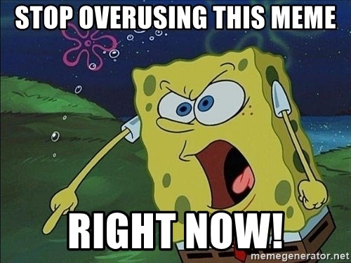 Spongebob Rage - STOP overusing this meme right now!