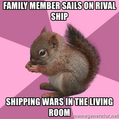 Shipper Squirrel - family member sails on rival ship shipping wars in the living room