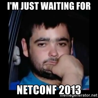 just waiting for a mate - I'm Just waiting for  NETConf 2013