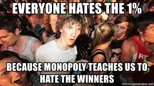 Sudden Realization Ralph - Everyone hates the 1% because monopoly teaches us to hate the winners