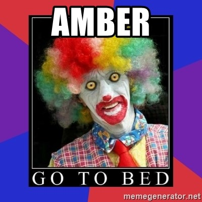 go to bed clown  - AMBER