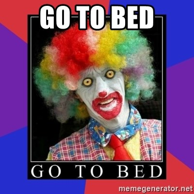 go to bed clown  - GO TO BED