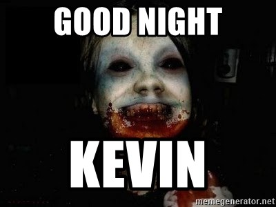 scary meme - GOOD NIGHT KEvIN