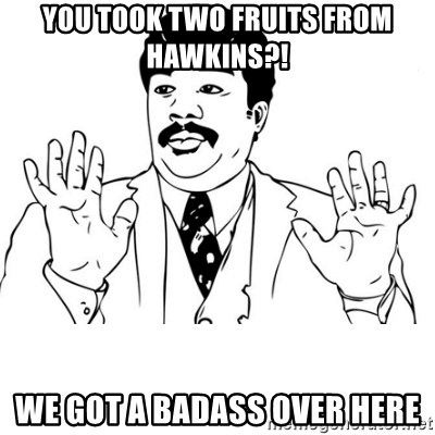 neil degrasse tyson reaction - you took two fruits from hawkins?! we got a badass over here