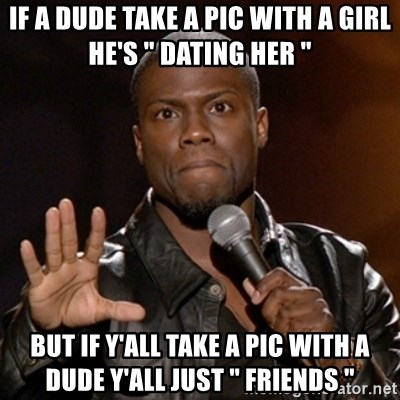 """Kevin Hart - If a dude take a pic with a girl he's """" dating her """" But if y'all take a pic with a dude y'all just """" friends """""""