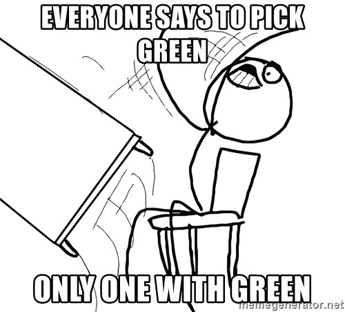Desk Flip Rage Guy - Everyone says to pick green only one with green