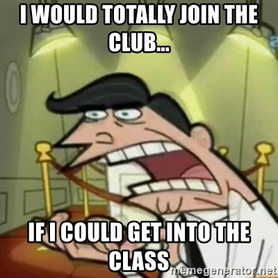 If i had one - I would totally join the club... if i could get into the class