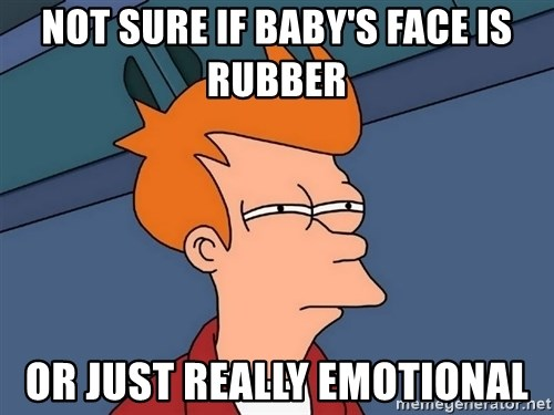 Futurama Fry - Not sure if baby's face is rubber Or just really emotional