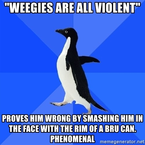 """Socially Awkward Penguin - """"weegies are all violent"""" proves him wrong by smashing him in the face with the rim of a bru can. phenomenal"""