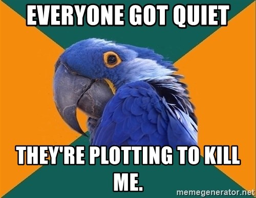 Paranoid Parrot - Everyone got quiet They're plotting to kill me.