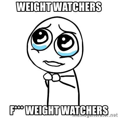 pleaseguy  - Weight watchers F*** Weight watchers