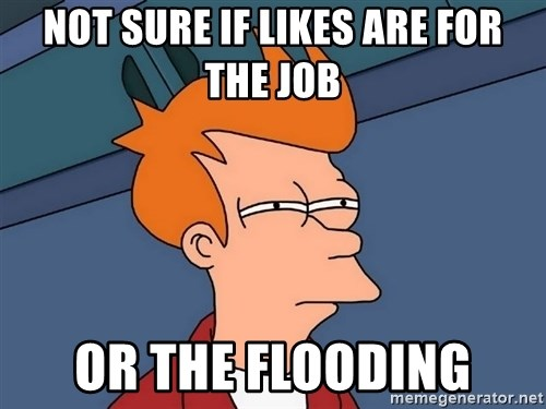 Futurama Fry - Not sure if likes are for the job or the flooding