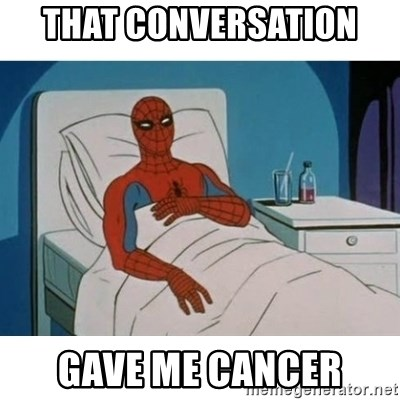 SpiderMan Cancer - That conversation  Gave me cancer