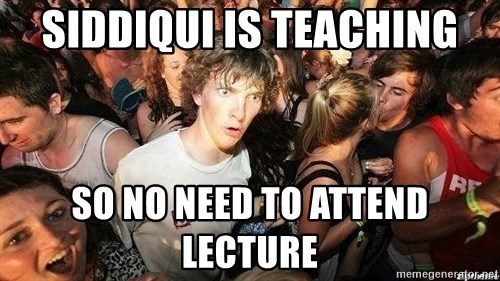 -Sudden Clarity Clarence - siddiqui is teaching so no need to attend lecture