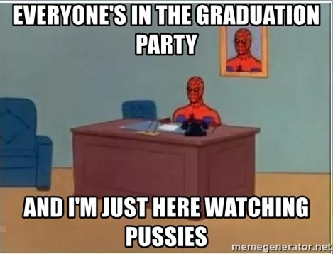 Spiderman Desk - Everyone's in the graduation party And i'm just here watching pussies