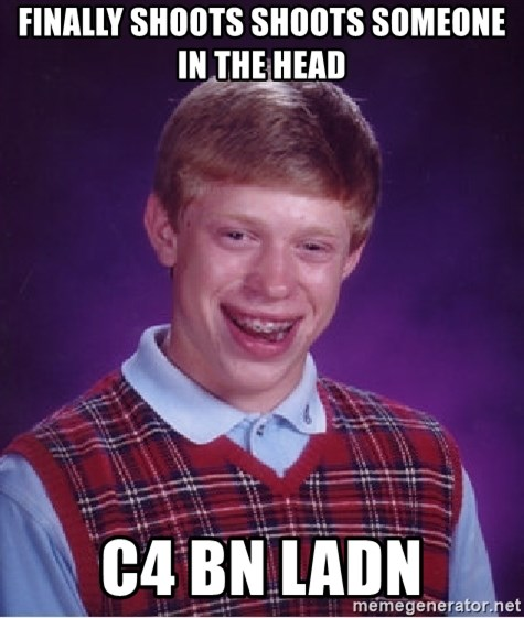 Bad Luck Brian - Finally shoots shoots someone in the head c4 bn ladn