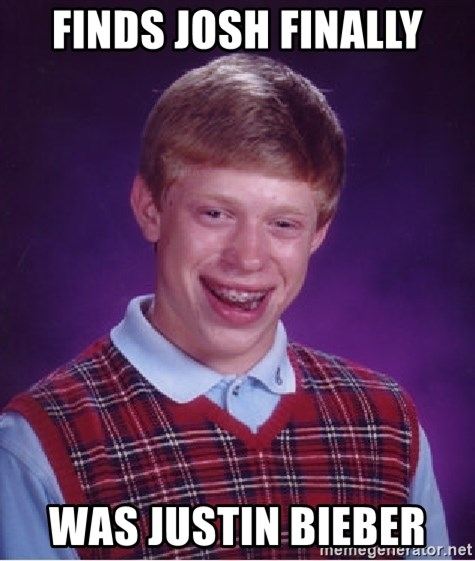Bad Luck Brian - finds josh finally was justin bieber