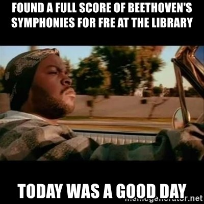 Ice Cube- Today was a Good day - Found A Full score of Beethoven's symphonies for fre at the library Today was a good day