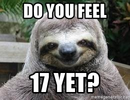 Sexual Sloth - Do you feel 17 yet?