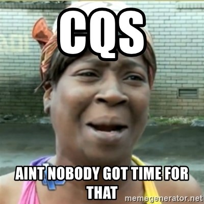 Ain't Nobody got time fo that - CQS Aint nobody got time for that