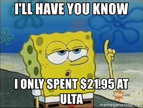 Spongebob - i'll have you know i only spent $21.95 at ulta
