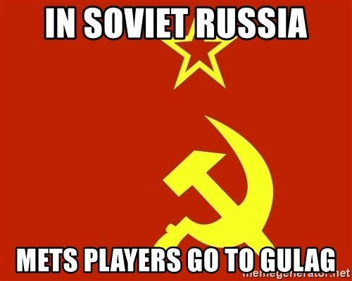 In Soviet Russia - In Soviet russia METS PLAYERS GO TO GULAG
