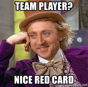 Willy Wonka - Team player? nice red card