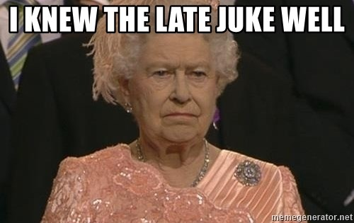 Queen Elizabeth Meme - I knew the late juke well