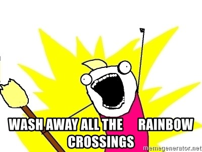 X ALL THE THINGS -  WASH AWAY ALL THE      RAINBOW CROSSINGS
