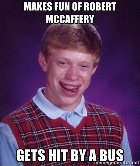 Bad Luck Brian - Makes fun of Robert McCaffery Gets hit by a bus
