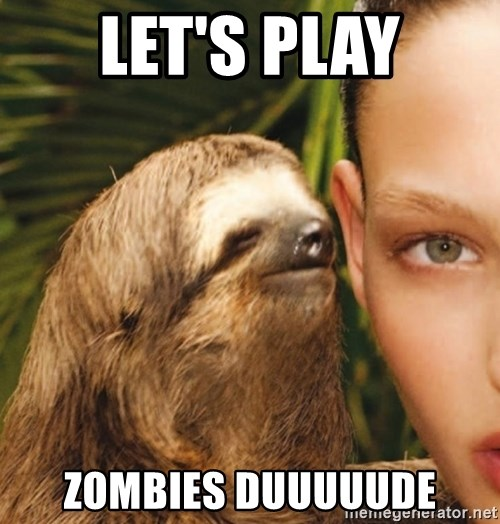 The Rape Sloth - Let's play zombies duuuuude