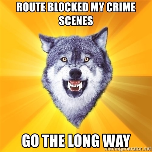 Courage Wolf - Route blocked my crime scenes Go the long way